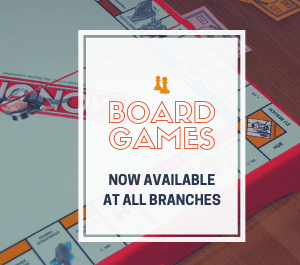 Board Games are available for use in the library at each branch