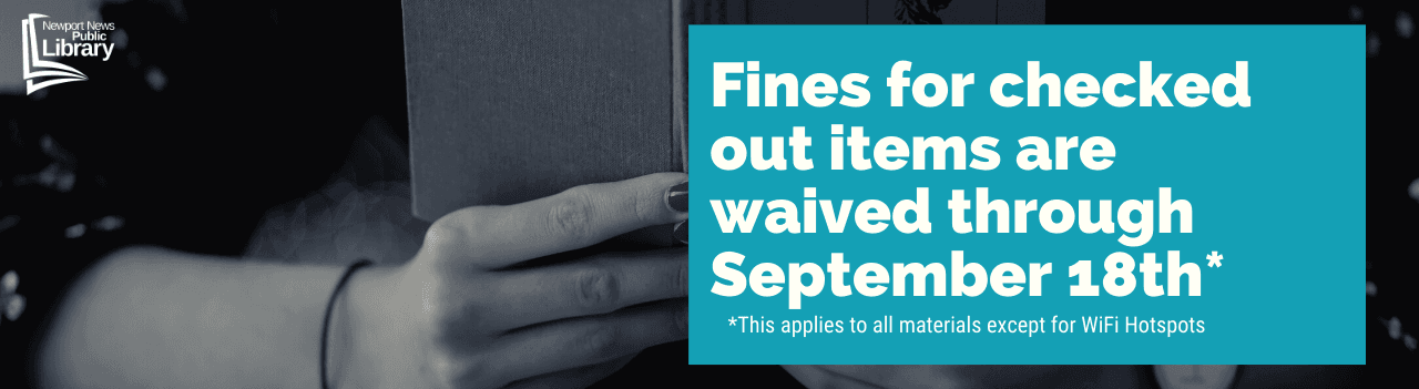 Fines for all checked out items are waived through Sept 18th